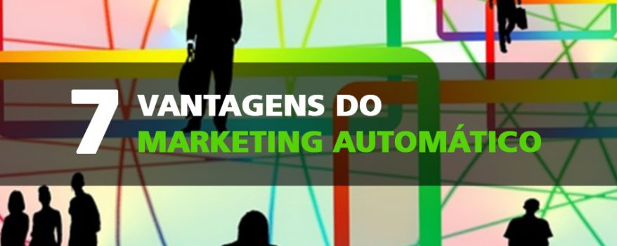 7 vantagens do marketing automatico