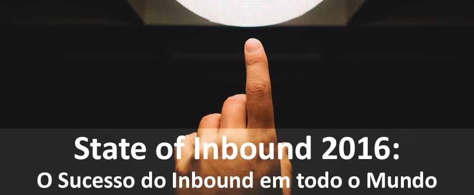 State of Inbound 2016 O Sucesso do Inbound em todo o Mundo
